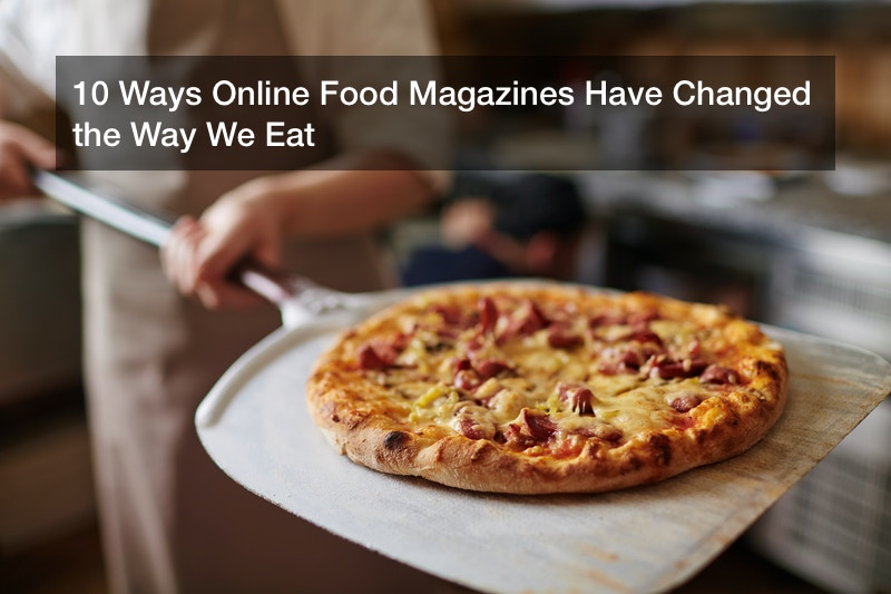 10 Ways Online Food Magazines Have Changed the Way We Eat post thumbnail image